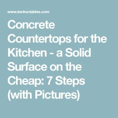 Concrete Countertops for the Kitchen - a Solid Surface on the Cheap: 7 Steps (with Pictures)