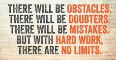 There will be bumps and humps and the biggest obstacle will be yourself getting in your way of success.