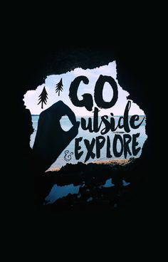 GO outside and explore!