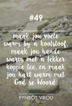 Fynbos Vrou More Inspirational Qoutes, Motivational Quotes, Best Quotes, Life Quotes, Poetic Words, Afrikaanse Quotes, Well Said Quotes, Life Learning, God Loves You