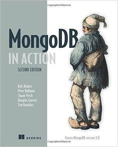 MongoDB in Action: Covers MongoDB version 3.0: Kyle Banker, Peter Bakkum, Shaun Verch, Doug Garrett, Tim Hawkins: 9781617291609: Amazon.com: Books