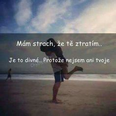 Tak stává se... Lovers Quotes, Love Life Quotes, New Quotes, Motivational Quotes, Sad Love, Love You, Motto, Real Life, Jokes