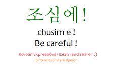 조심에  chusim e  be careful! pinterest.com/lyricalpeach Korean language