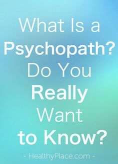 """""""Have you ever called someone psycho? Do you really know what a psychopath is? Learn the definition of a psychopath and read quotes from psychopaths."""" www.HealthyPlace.com"""