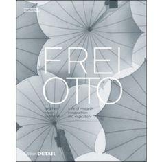 Frei Otto : forschen, bauen, inspirieren = a life of research, construction and inspiration. Detail 2016.