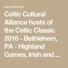 Celtic Cultural Alliance hosts of the Celtic Classic 2016 - Bethlehem, PA - Highland Games, Irish and Celtic Music Festival