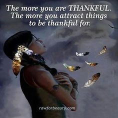 The more you are THANKFUL. The more you attract things to be thankful for.