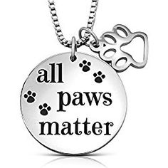 "Inspirational Message ""All Paws Matter"" Stainless Steel Pendant Charm Necklace for Dog, Cat, Animal Lovers, Pet Rescue"