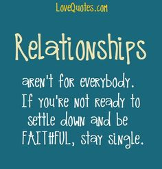 Relationships Aren't For Everybody  - Love Quotes - http://www.lovequotes.com/relationships-arent-for-everybody/