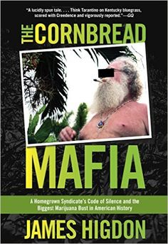 Cornbread Mafia: A Homegrown Syndicate's Code Of Silence And The Biggest Marijuana Bust In American History: James Higdon: 9780762788439: Amazon.com: Books