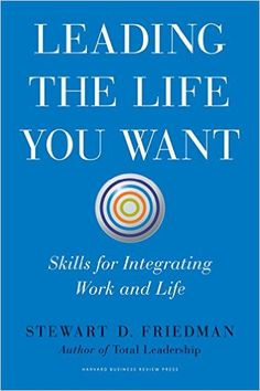 Mary picked up Leading the Life You Want: Skills for Integrating Work and Life