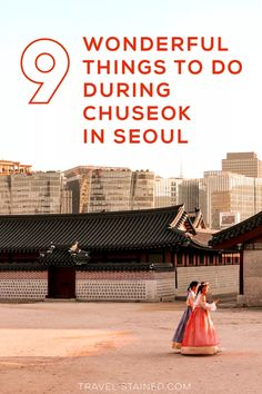 During Chuseok, Seoul empties out as locals head to their hometowns to celebrate the mid-autumn festival. With perfect weather and tons of space, it's a great time to stay put in the city. Here are 9 ideas for what to do during Chuseok in Seoul, gleaned from a decade of living here.