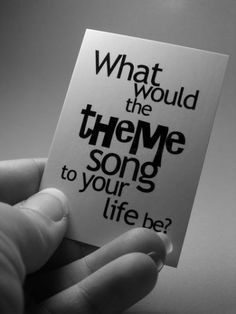 What would the theme song to your life be?