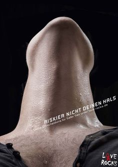 Dont risk your neck.      Your decision for safer sex under love-rocks.de    Advertising Agency: JWT, Frankfurt, Germany  Chief Creative Officer: Till Hohmann  Head of Design: Antonio de Luca  Creative Director: Mark Karatas  Art Director: Sabine Frieben  Copywriter: Alexander Dziemba  Photographers: Lumen Jöppich & Dörr  Post Production: Sabine Frieben  Published: June 2012