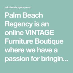Palm Beach Regency is an online VINTAGE Furniture Boutique where we have a passion for bringing new life to great pieces of the past. We just love anythingVINTAGEwith that Palm Beach Style and have an obsession to find it & share it with other Vintage Lovers. We are always on the hunt for Faux Bamboo, Chinese Chi