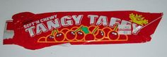 Tangy Taffy - I used to love all of the flavors that you could get this stuff in.  You could get some once that had sprinkles on it.