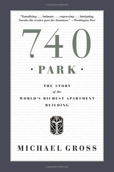 Amazon.com: 740 Park: The Story of the World's Richest Apartment Building (9780767917445): Michael Gross: Books