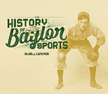 """The History of Baylor Sports,"" a 350-page coffee table book from #Baylor Press, coming August 2013. (click for more info or to pre-order) #SicEm"