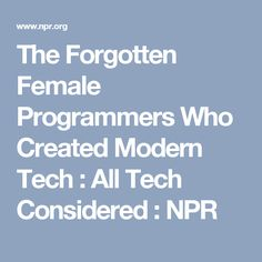 The Forgotten Female Programmers Who Created Modern Tech : All Tech Considered : NPR