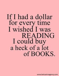 If I had a dollar for every time I wished I was reading I could buy a heck of a lot of books. I would have millions if this was true I Love Books, Good Books, Books To Read, Big Books, Library Lessons, Reading Quotes, Writing Quotes, Book Memes, Funny Book Quotes