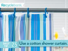 Purchase a cotton shower curtain and wash it instead of a plastic one.