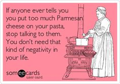 If anyone ever tells you you put too much Parmesan cheese on your pasta, stop talking to them. You don't need that kind of negativity in your life.