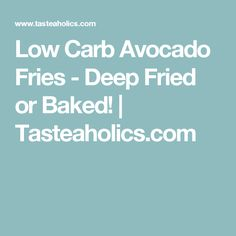 Low Carb Avocado Fries - Deep Fried or Baked! | Tasteaholics.com