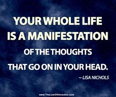 """Your whole life is a.manifestation"" Lisa Nichols"