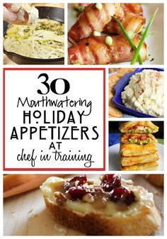 30 Mouthwatering Holiday Appetizers at chef-in-training.com ... This is a must see list! #appetizer #recipe