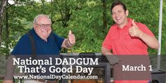 "NATIONAL DADGUM THAT'S GOOD DAY  ""Dadgum, That's Good!""™ is much more than just a Southern phrase and the title of John McLemore's best-selling cookbook series. It's the summation of a life's work in creating delicious food with his world-class Masterbuilt cooking products.     John'"