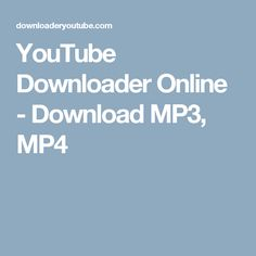 YouTube Downloader Online - Download MP3, MP4 Youtube, Youtubers, Youtube Movies