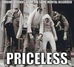 Finding friends with the same mental disorder.
