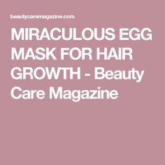 MIRACULOUS EGG MASK FOR HAIR GROWTH - Beauty Care Magazine
