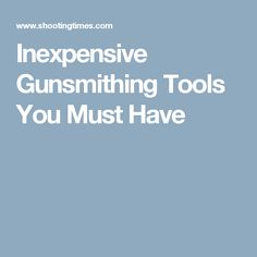 Inexpensive Gunsmithing Tools You Must Have