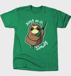 Slow Sloth T-Shirt - Just do it! T-Shirt is $12 today at Busted Tees!