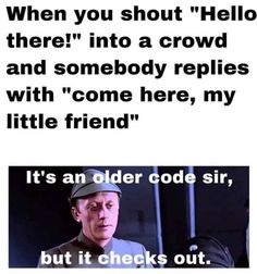 """When you shout """"Hello there!"""" into a crowd and somebody replies with """"come here, my little friend"""" It's an er cod sir, - iFunny :) Star Wars Rebels, Star Wars Clone Wars, Star Wars Jokes, Star Wars Facts, Prequel Memes, Funny Memes, Hilarious, Chef D Oeuvre, Love Stars"""