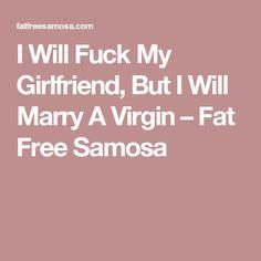 I Will Fuck My Girlfriend, But I Will Marry A Virgin – Fat Free Samosa Drawing Blood, Girlfriends, Fat, Boyfriends, Girls