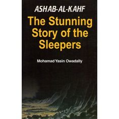 "Ashab-Al-Kahf - The Stunning Story of the Sleepers  Mohamad Yasin Owadally     ""They Slept For More Than Three Centuries!!!"""