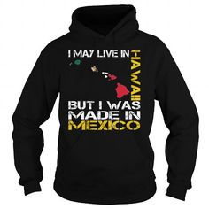 I May Live in Hawaii But I Was Made in Mexico - Special #state #citizen #USA # Hawaii #gift #ideas #Popular #Everything #Videos #Shop #Animals #pets #Architecture #Art #Cars #motorcycles #Celebrities #DIY #crafts #Design #Education #Entertainment #Food #drink #Gardening #Geek #Hair #beauty #Health #fitness #History #Holidays #events #Home decor #Humor #Illustrations #posters #Kids #parenting #Men #Outdoors #Photography #Products #Quotes #Science #nature #Sports #Tattoos #Technology #Travel…