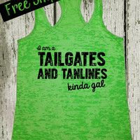 I am a Tailgates and Tanlines Kinda Gal. Southern Girl Tank Top. Southern Shirt. Country Tank. Fitness Tank. Funny Tank. Free Shipping