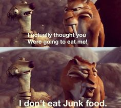 Haha, every time I want to eat Junk Food, I should imagine eating Sid... That would definitely put me off...
