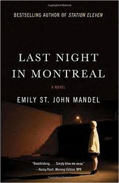 Last Night in Montreal by Emily St. John Mandel.