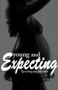 """Young and Expecting"" by CourtneyMarrs - """"Teen mom"" ""16 and Pregnant"" all give you a little insight on what it means to be a true teen mom. B…"""