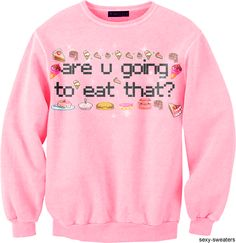 """My entire life on a sexy sweater. """"Are you going to eat that? Sweater Jacket, Long Sleeve Sweater, Cute Fashion, Fashion Outfits, Hoodies, Sweatshirts, Crewneck Sweaters, Cute Shirts, Style Me"""