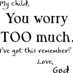 My Child You Worry Too Much