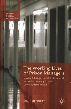 The Working Lives of Prison Managers: Global Change, Local Culture and Individual Agency in the Late Modern Prison