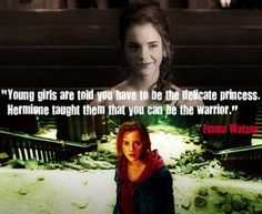 """Young girls are told you have to be a delicate princess.  Hermione taught them that you can be the warrior"""