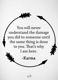 Not nice at all! If you only new the sadnees I have felt without you adding to it. Karma will make you pay unfortunately and God has his ways of punishing. Karma Frases, Karma Quotes, True Quotes, Quotes To Live By, Motivational Quotes, Inspirational Quotes, Wisdom Quotes, Quotes Quotes, Qoutes