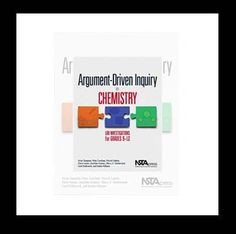 Argument-Driven Inquiry in Chemistry: Lab Investigations for Grades 9-12 http://www.nsta.org/store/product_detail.aspx?id=10.2505%2F9781938946226 New from NSTA Press, this book encourages science teachers to try an argument-driven approach to chemistry!