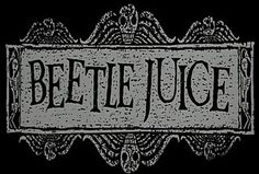 Beetlejuice (I secretly love Tim Burton)